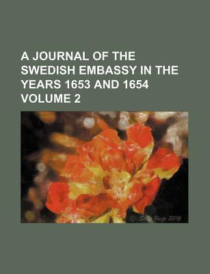 A Journal of the Swedish Embassy in the Years 1653 and 1654 Volume 2