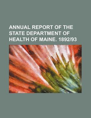 Annual Report of the State Department of Health of Maine. 1892-93