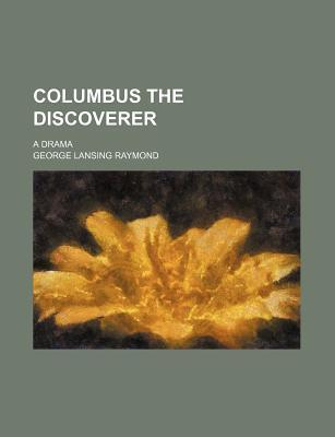 Columbus the Discoverer; A Drama