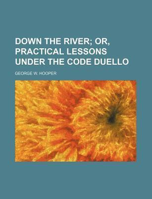Down the River; Or, Practical Lessons Under the Code Duello