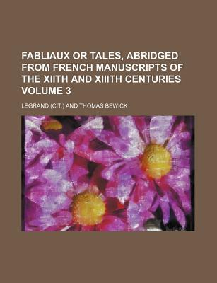 Fabliaux or Tales, Abridged from French Manuscripts of the Xiith and XIIIth Centuries Volume 3