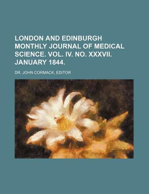London and Edinburgh Monthly Journal of Medical Science. Vol. IV. No. XXXVII. January 1844