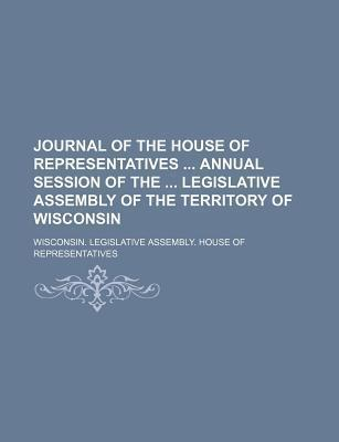 Journal of the House of Representatives Annual Session of the Legislative Assembly of the Territory of Wisconsin