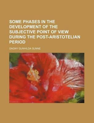 Some Phases in the Development of the Subjective Point of View During the Post-Aristotelian Period