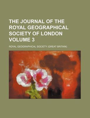 The Journal of the Royal Geographical Society of London Volume 3