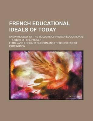 French Educational Ideals of Today; An Anthology of the Molders of French Educational Thought of the Present