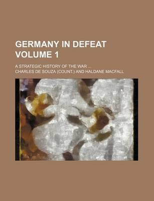 Germany in Defeat; A Strategic History of the War Volume 1