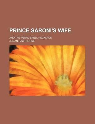 Prince Saroni's Wife; And the Pearl-Shell Necklace