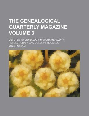 The Genealogical Quarterly Magazine; Devoted to Genealogy, History, Heraldry, Revolutionary and Colonial Records Volume 3