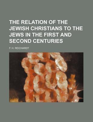 The Relation of the Jewish Christians to the Jews in the First and Second Centuries
