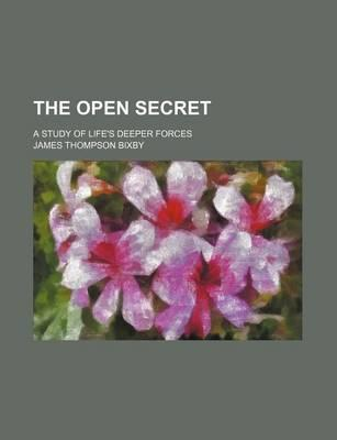 The Open Secret; A Study of Life's Deeper Forces