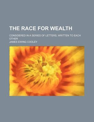 The Race for Wealth; Considered in a Series of Letters, Written to Each Other
