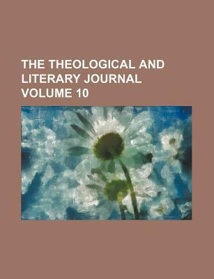 The Theological and Literary Journal Volume 10