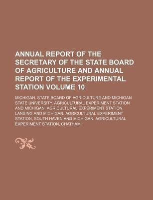 Annual Report of the Secretary of the State Board of Agriculture and Annual Report of the Experimental Station Volume 10