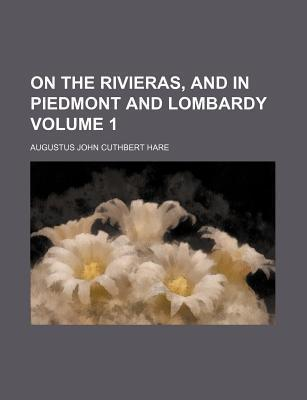 On the Rivieras, and in Piedmont and Lombardy Volume 1