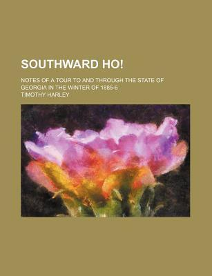 Southward Ho!; Notes of a Tour to and Through the State of Georgia in the Winter of 1885-6