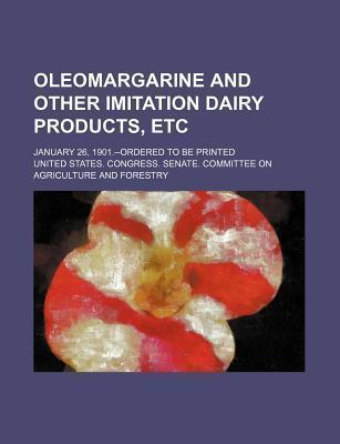 Oleomargarine and Other Imitation Dairy Products, Etc; January 26, 1901.--Ordered to Be Printed