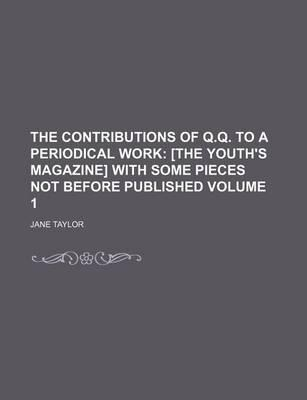 The Contributions of Q.Q. to a Periodical Work; [The Youth's Magazine] with Some Pieces Not Before Published Volume 1