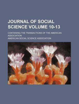 Journal of Social Science; Containing the Transactions of the American Association Volume 10-13