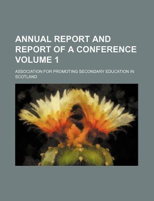 Annual Report and Report of a Conference Volume 1
