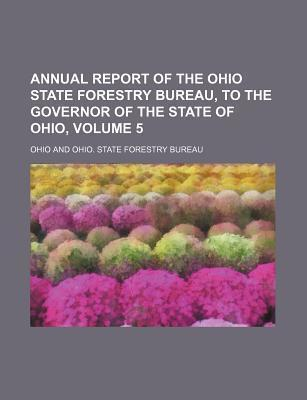Annual Report of the Ohio State Forestry Bureau, to the Governor of the State of Ohio, Volume 5