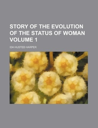 Story of the Evolution of the Status of Woman Volume 1