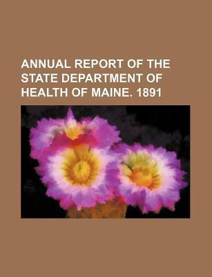 Annual Report of the State Department of Health of Maine. 1891