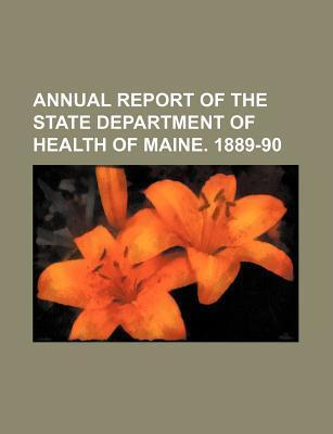 Annual Report of the State Department of Health of Maine. 1889-90