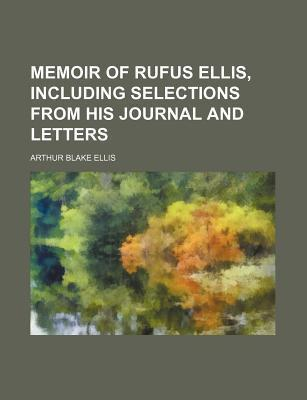 Memoir of Rufus Ellis, Including Selections from His Journal and Letters