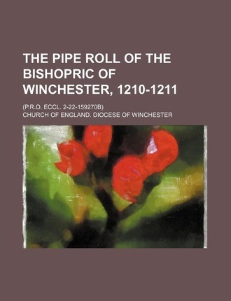 The Pipe Roll of the Bishopric of Winchester, 1210-1211; (P.R.O. Eccl. 2-22-159270b)