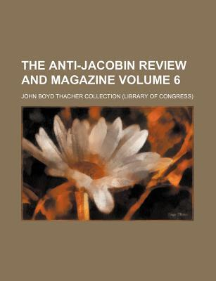 The Anti-Jacobin Review and Magazine Volume 6