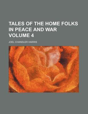 Tales of the Home Folks in Peace and War Volume 4