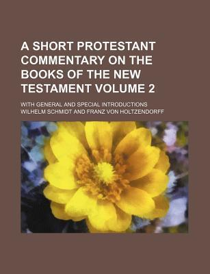 A Short Protestant Commentary on the Books of the New Testament; With General and Special Introductions Volume 2