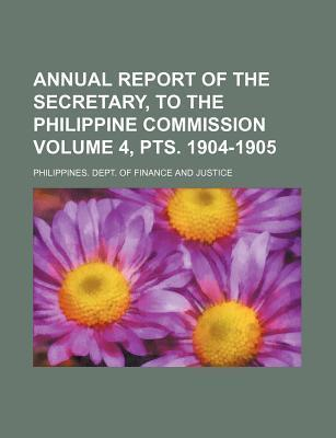 Annual Report of the Secretary, to the Philippine Commission Volume 4, Pts. 1904-1905