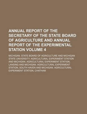 Annual Report of the Secretary of the State Board of Agriculture and Annual Report of the Experimental Station Volume 4