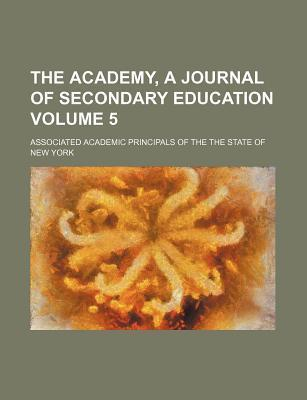 The Academy, a Journal of Secondary Education Volume 5