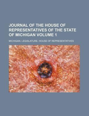 Journal of the House of Representatives of the State of Michigan Volume 1