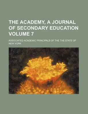 The Academy, a Journal of Secondary Education Volume 7