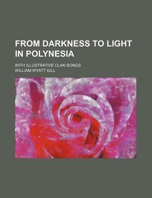 From Darkness to Light in Polynesia; With Illustrative Clan Songs