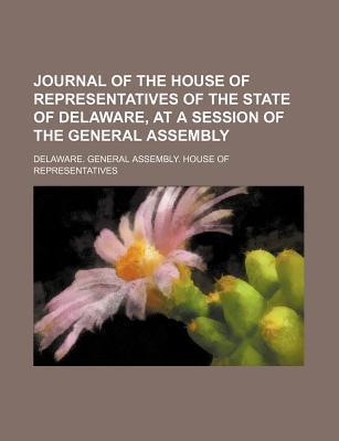 Journal of the House of Representatives of the State of Delaware, at a Session of the General Assembly