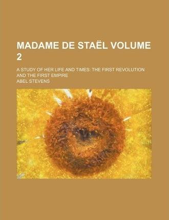 Madame de Sta L; A Study of Her Life and Times the First Revolution and the First Empire Volume 2
