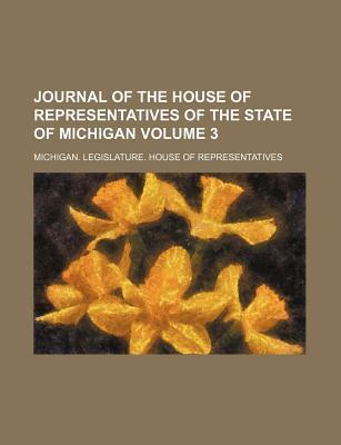Journal of the House of Representatives of the State of Michigan Volume 3