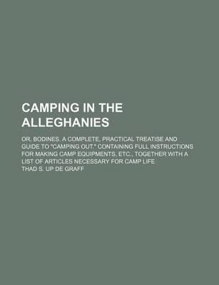 "Camping in the Alleghanies; Or, Bodines. a Complete, Practical Treatise and Guide to ""Camping Out."" Containing Full Instructions for Making Camp Equipments, Etc., Together with a List of Articles Necessary for Camp Life"