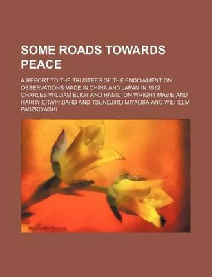 Some Roads Towards Peace; A Report to the Trustees of the Endowment on Observations Made in China and Japan in 1912