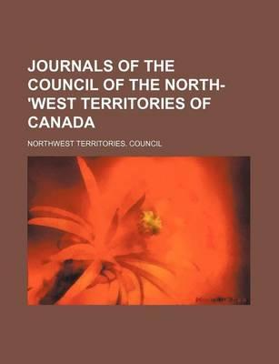 Journals of the Council of the North-'West Territories of Canada