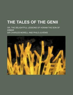The Tales of the Genii; Or, the Delightful Lessons of Horam the Son of Asmar