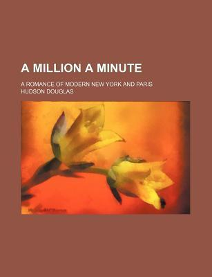 A Million a Minute; A Romance of Modern New York and Paris