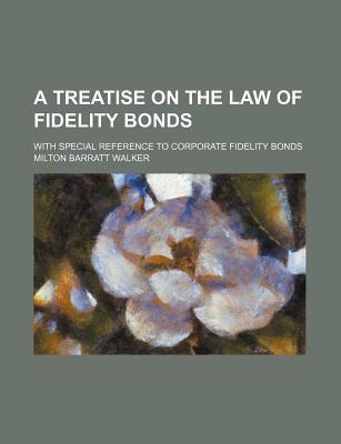 A Treatise on the Law of Fidelity Bonds; With Special Reference to Corporate Fidelity Bonds