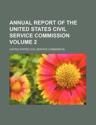 Annual Report of the United States Civil Service Commission Volume 2