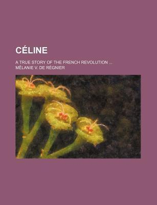Celine; A True Story of the French Revolution